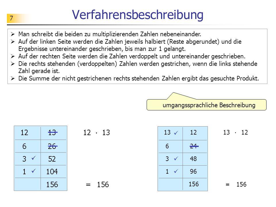 7 Verfahrensbeschreibung Man schreibt die beiden zu multiplizierenden Zahlen nebeneinander. Auf der linken Seite werden die Zahlen jeweils halbiert (R