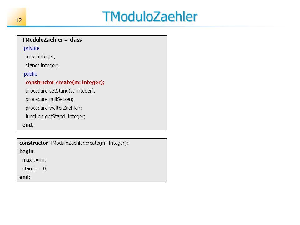 TModuloZaehler 12 TModuloZaehler = class private max: integer; stand: integer; public constructor create(m: integer); procedure setStand(s: integer);