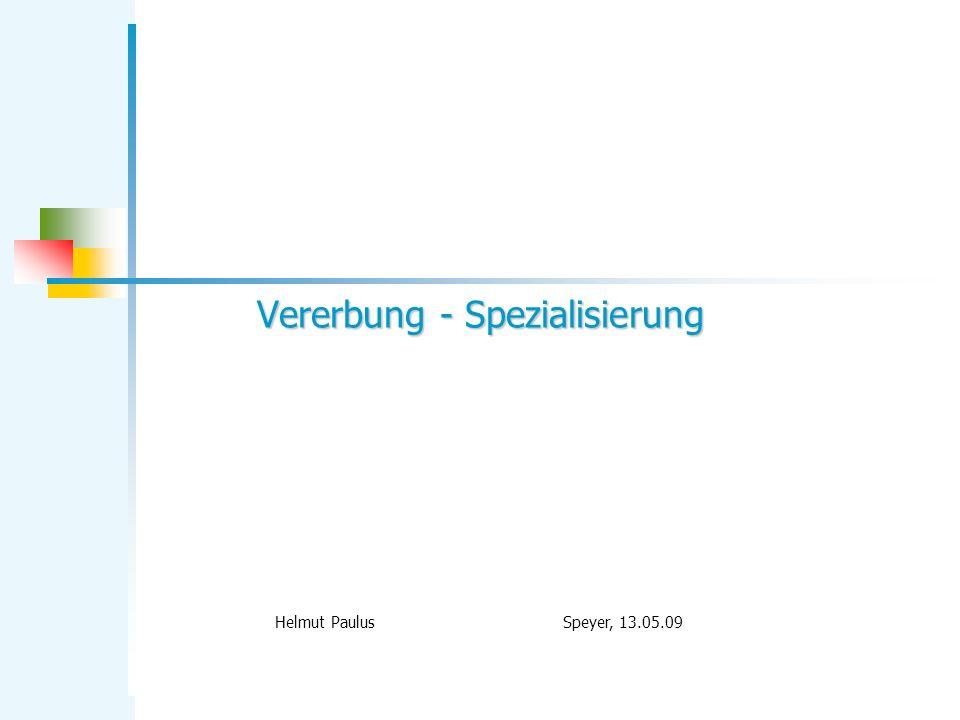 Vererbung - Spezialisierung Helmut Paulus Speyer, 13.05.09