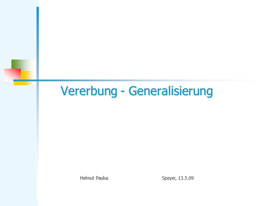 Vererbung - Generalisierung Helmut Paulus Speyer, 13.5.09