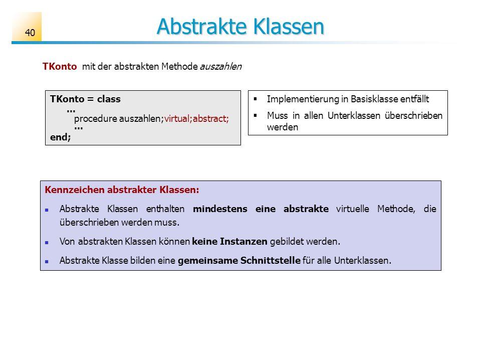 Abstrakte Klassen 40 Kennzeichen abstrakter Klassen: Abstrakte Klassen enthalten mindestens eine abstrakte virtuelle Methode, die überschrieben werden