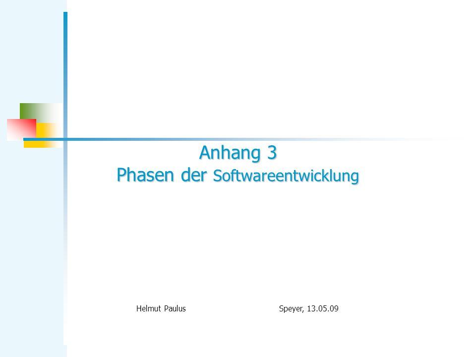 Anhang 3 Phasen der Softwareentwicklung Helmut Paulus Speyer, 13.05.09