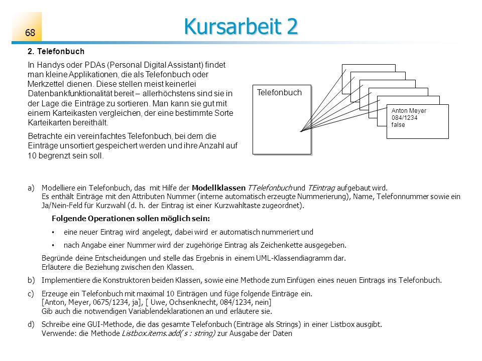 Kursarbeit 2 68 Telefonbuch Anton Meyer 084/1234 false 2. Telefonbuch In Handys oder PDAs (Personal Digital Assistant) findet man kleine Applikationen