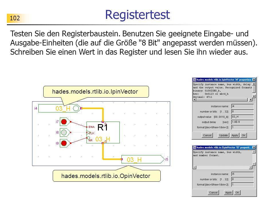 102 Registertest hades.models.rtlib.io.OpinVector hades.models.rtlib.io.IpinVector Testen Sie den Registerbaustein.