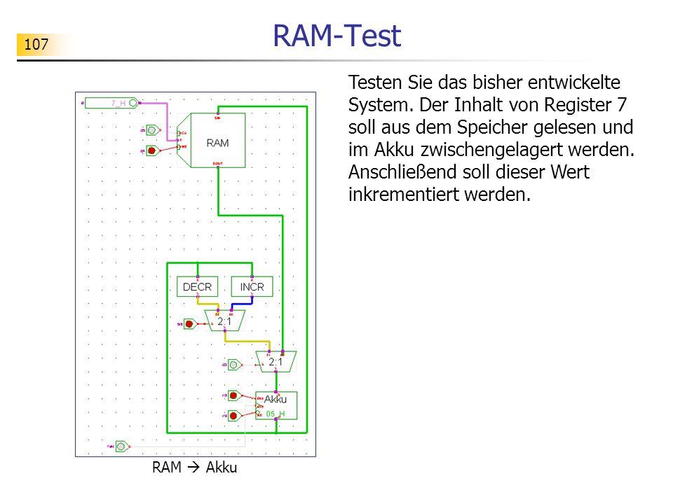 107 RAM-Test RAM Akku Testen Sie das bisher entwickelte System.