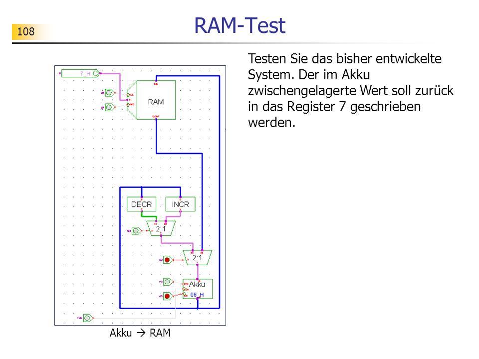 108 RAM-Test Akku RAM Testen Sie das bisher entwickelte System.