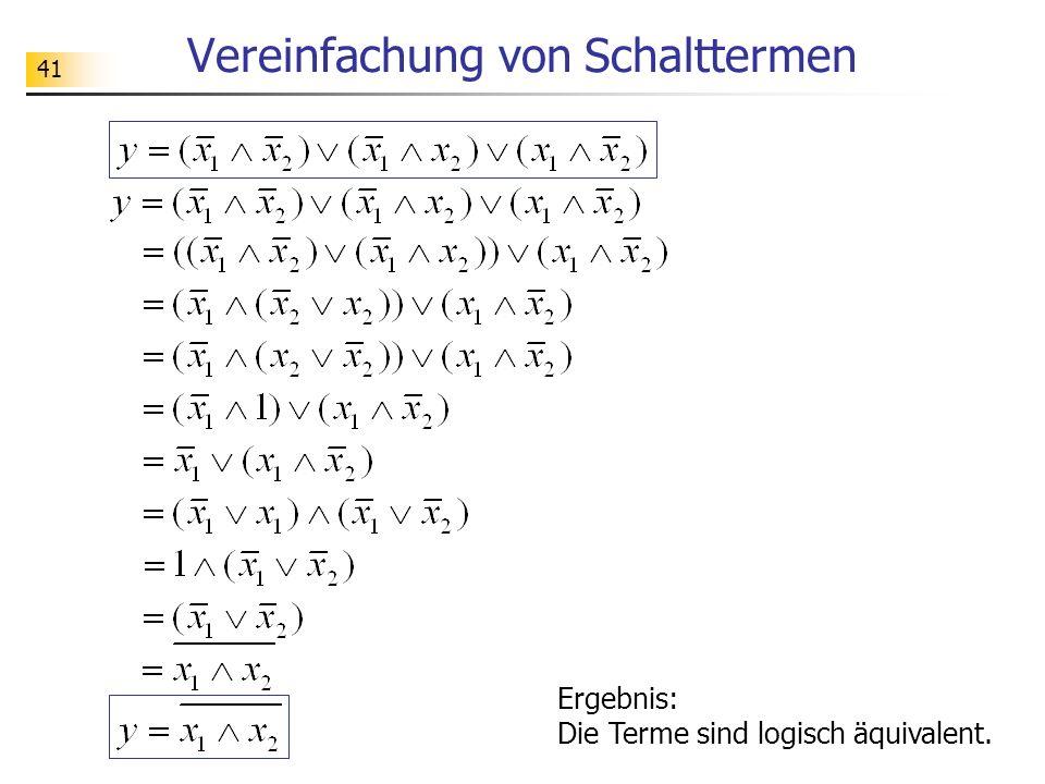 41 Vereinfachung von Schalttermen Ergebnis: Die Terme sind logisch äquivalent.