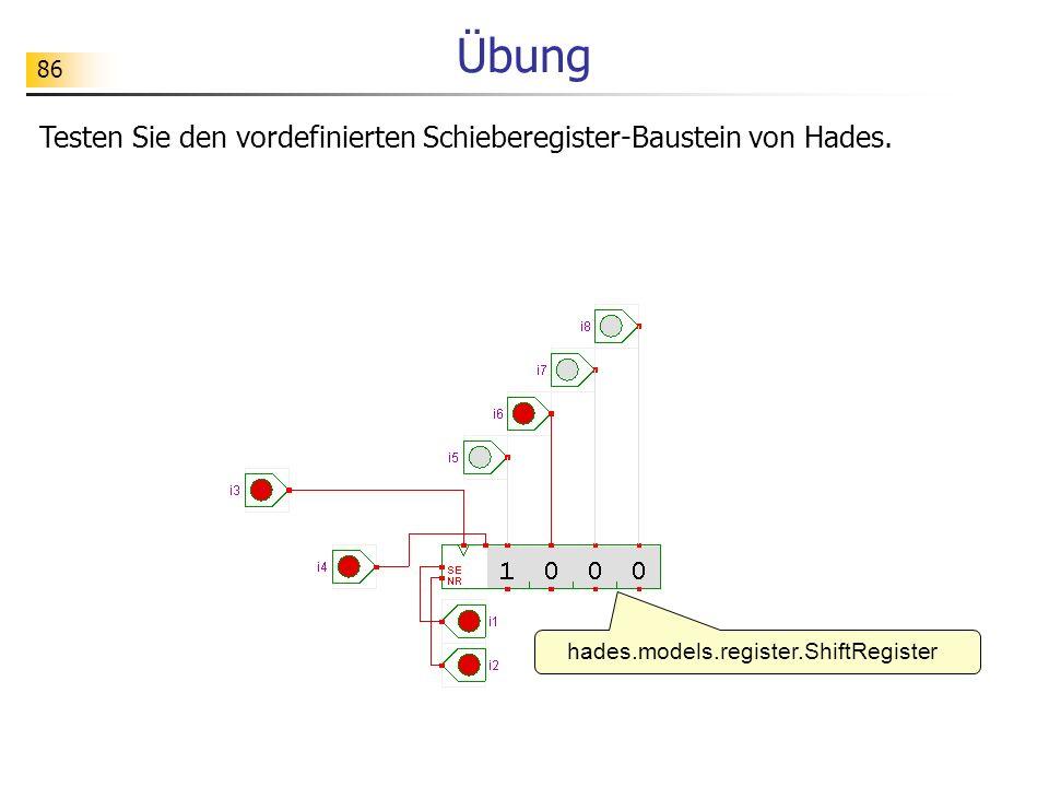 86 Übung hades.models.register.ShiftRegister Testen Sie den vordefinierten Schieberegister-Baustein von Hades.