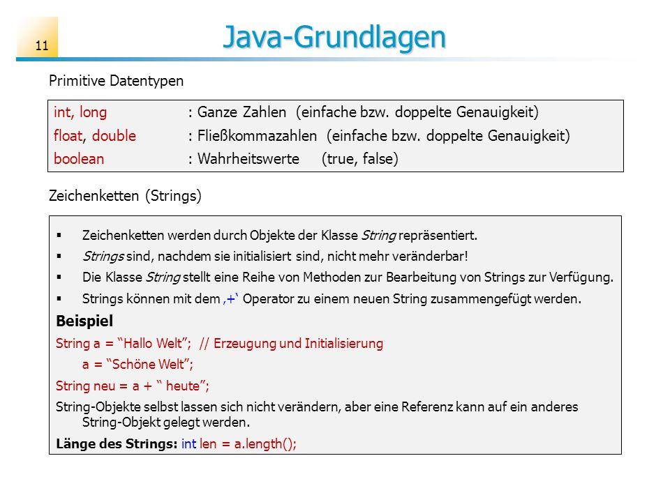 Java-Grundlagen Primitive Datentypen int, long : Ganze Zahlen (einfache bzw. doppelte Genauigkeit) float, double: Fließkommazahlen (einfache bzw. dopp