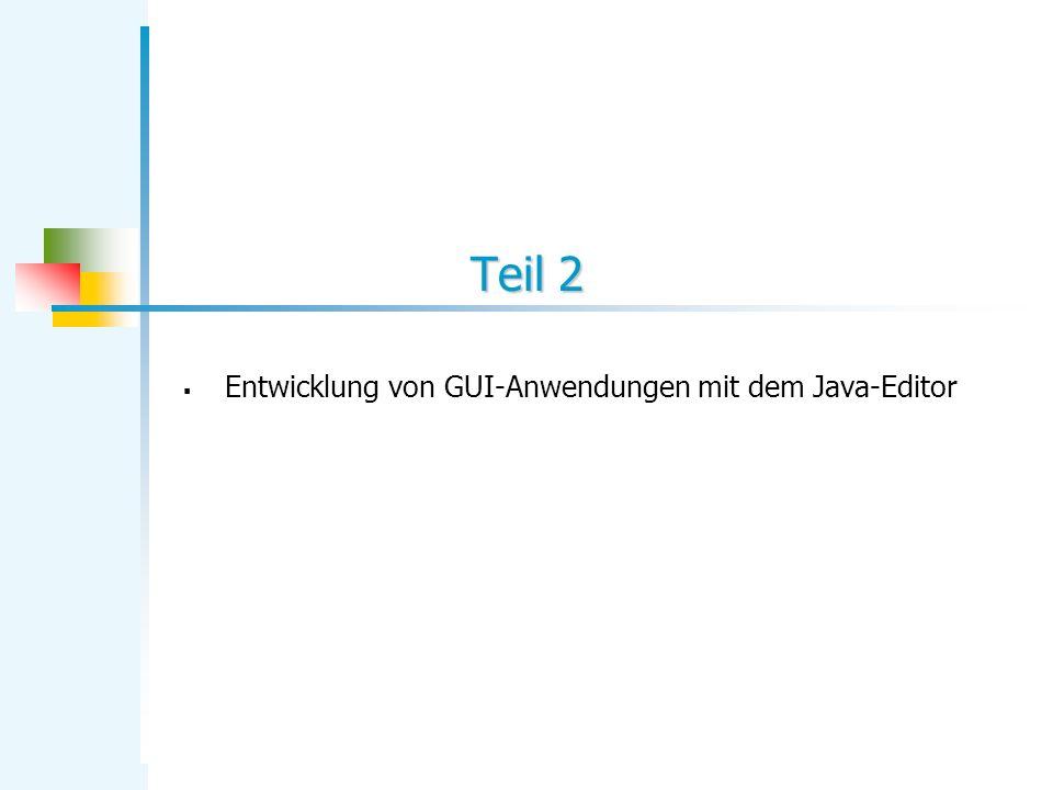 Teil 2 Entwicklung von GUI-Anwendungen mit dem Java-Editor