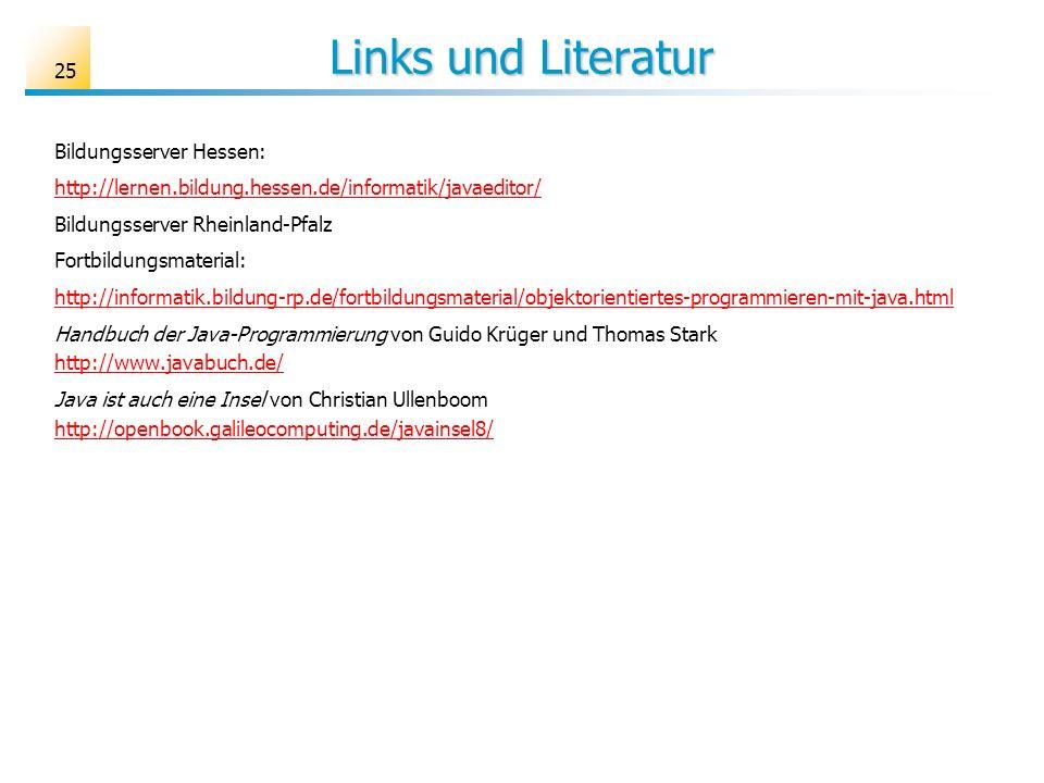 Links und Literatur Bildungsserver Hessen: http://lernen.bildung.hessen.de/informatik/javaeditor/ Bildungsserver Rheinland-Pfalz Fortbildungsmaterial: