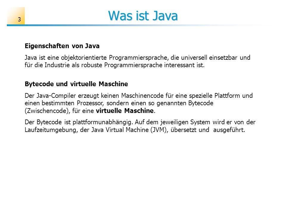 Was ist Java 3 Eigenschaften von Java Java ist eine objektorientierte Programmiersprache, die universell einsetzbar und für die Industrie als robuste