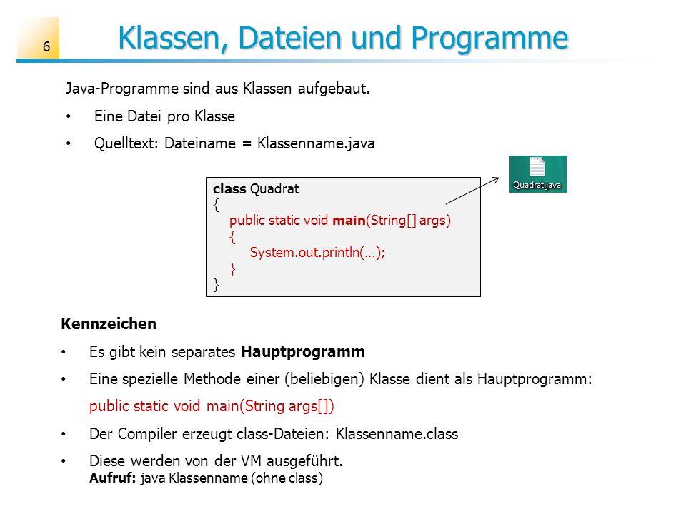Klassen, Dateien und Programme 6 Java-Programme sind aus Klassen aufgebaut. Eine Datei pro Klasse Quelltext: Dateiname = Klassenname.java class Quadra