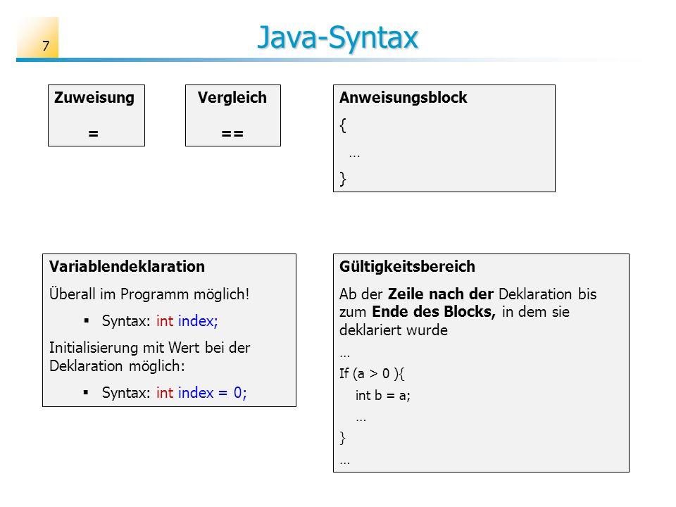 Java-Syntax Anweisungsblock { … } 7 Zuweisung = Vergleich == Variablendeklaration Überall im Programm möglich! Syntax: int index; Initialisierung mit