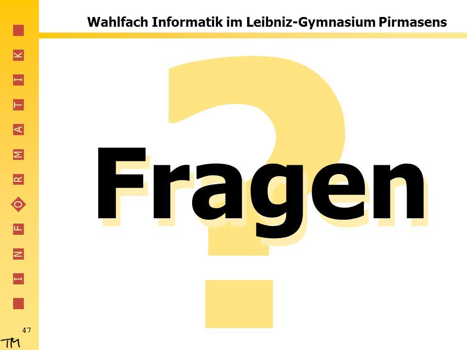 I N F O R M A T I K 47 Wahlfach Informatik im Leibniz-Gymnasium Pirmasens Fragen