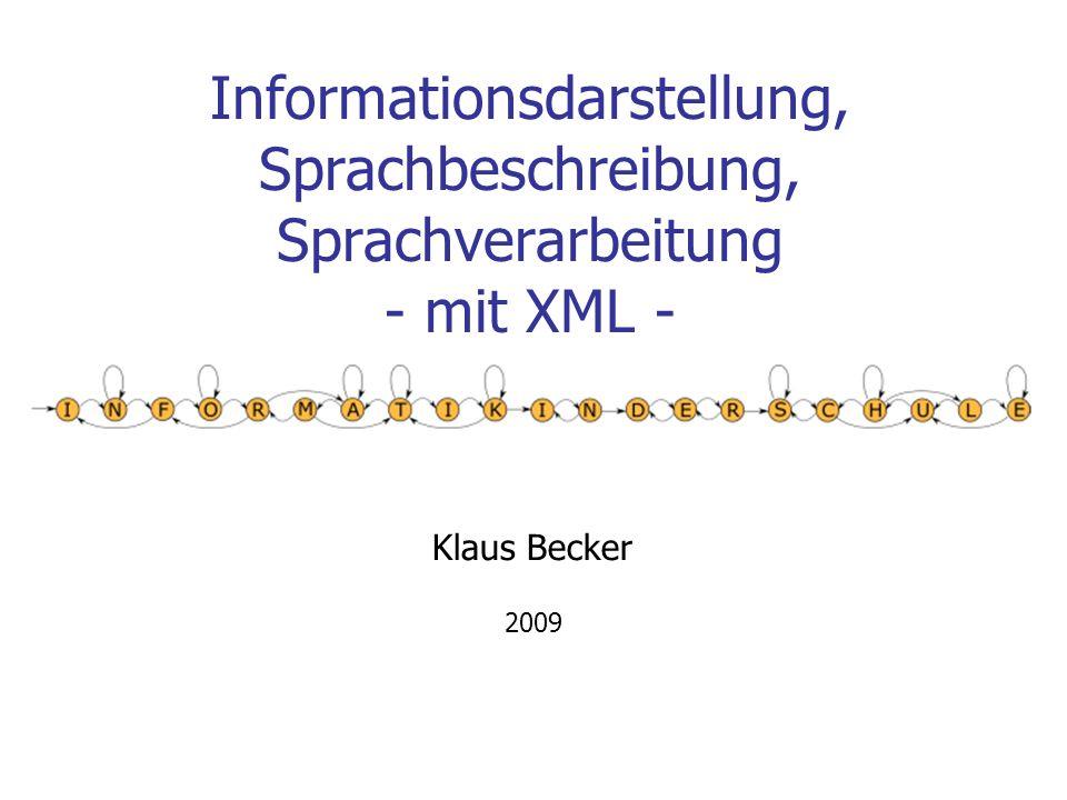 2 XML Informationsdarstellung mit XML Information und ihre Darstellung XML-Dokumente XML-Dokumenttypen Festlegung von Sprachen XML-basierte Sprachen XML-Dokumente und das Document Object Model Verarbeitung von Sprachen XML im Informatikunterricht