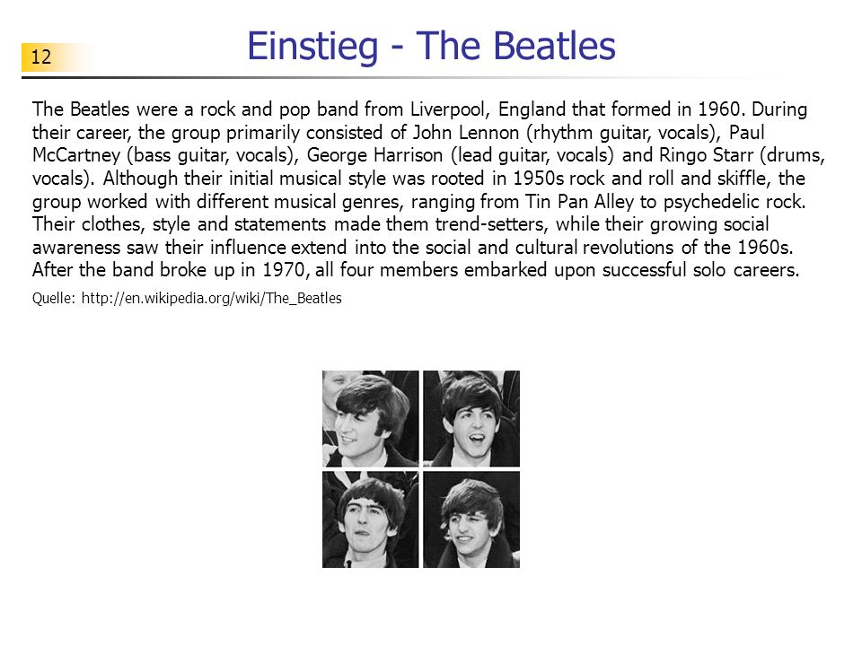 12 Einstieg - The Beatles The Beatles were a rock and pop band from Liverpool, England that formed in 1960.