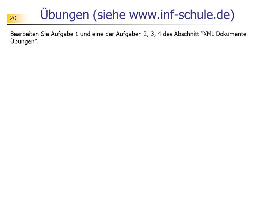20 Übungen (siehe www.inf-schule.de) Bearbeiten Sie Aufgabe 1 und eine der Aufgaben 2, 3, 4 des Abschnitt