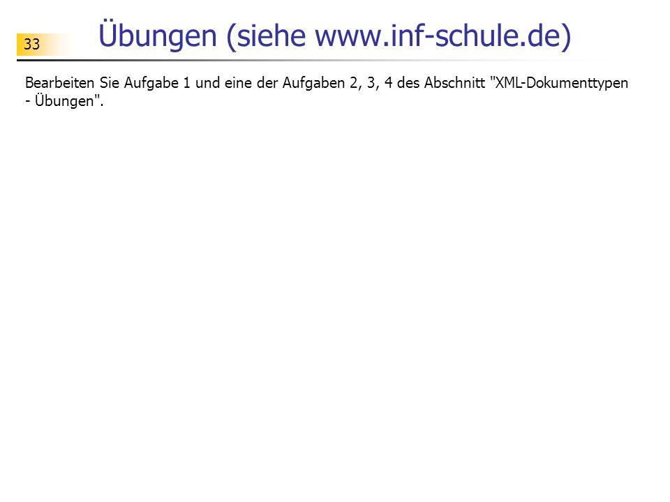 33 Übungen (siehe www.inf-schule.de) Bearbeiten Sie Aufgabe 1 und eine der Aufgaben 2, 3, 4 des Abschnitt