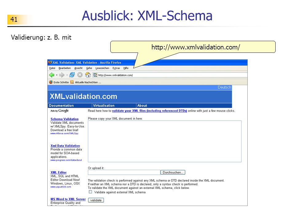 41 Ausblick: XML-Schema Validierung: z. B. mit http://www.xmlvalidation.com/