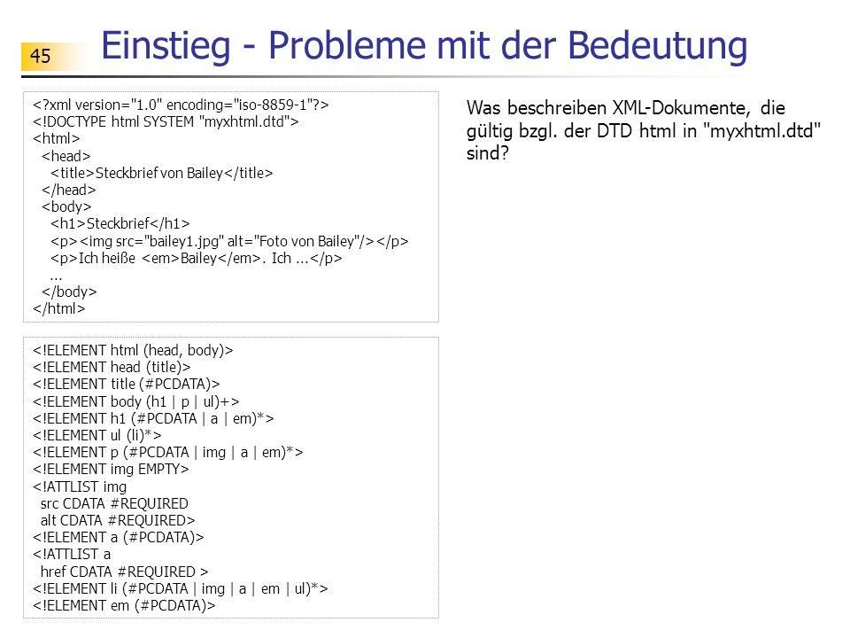 45 Einstieg - Probleme mit der Bedeutung Was beschreiben XML-Dokumente, die gültig bzgl. der DTD html in