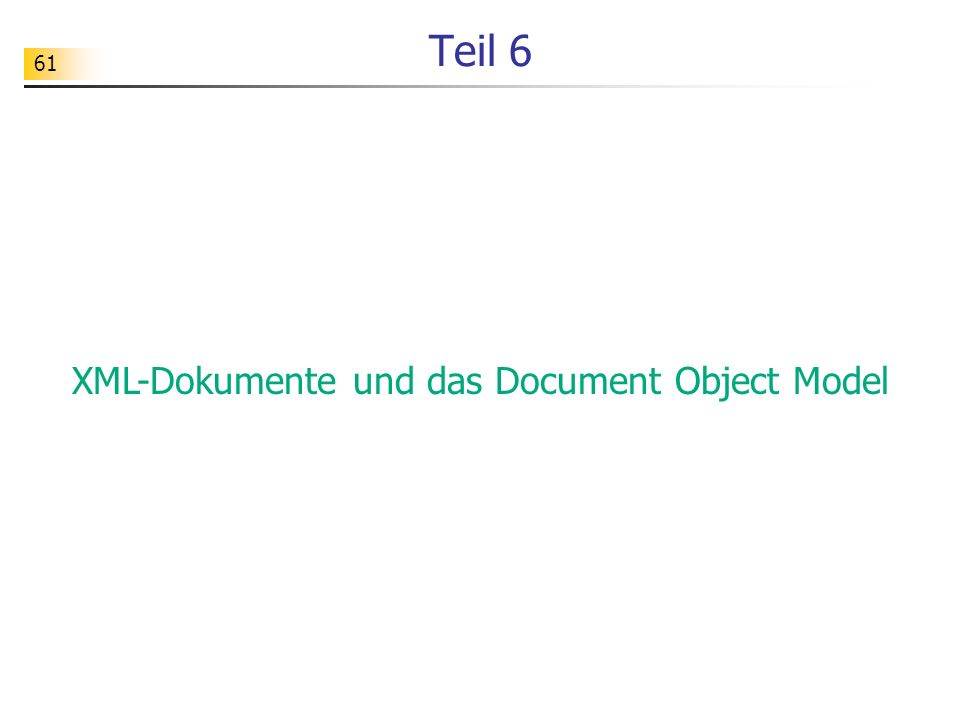 61 Teil 6 XML-Dokumente und das Document Object Model