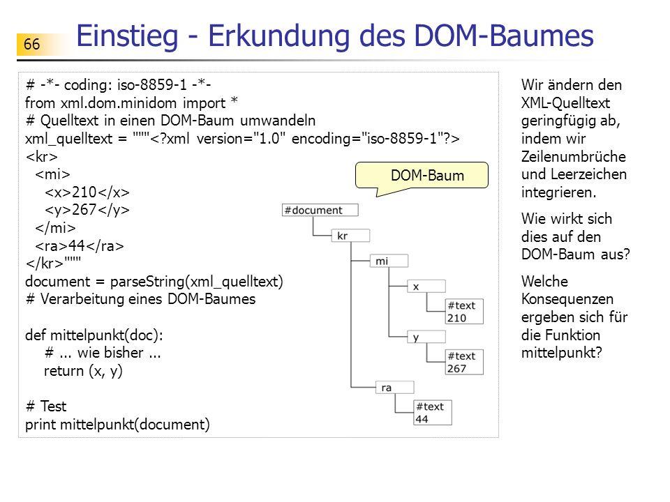 66 # -*- coding: iso-8859-1 -*- from xml.dom.minidom import * # Quelltext in einen DOM-Baum umwandeln xml_quelltext =