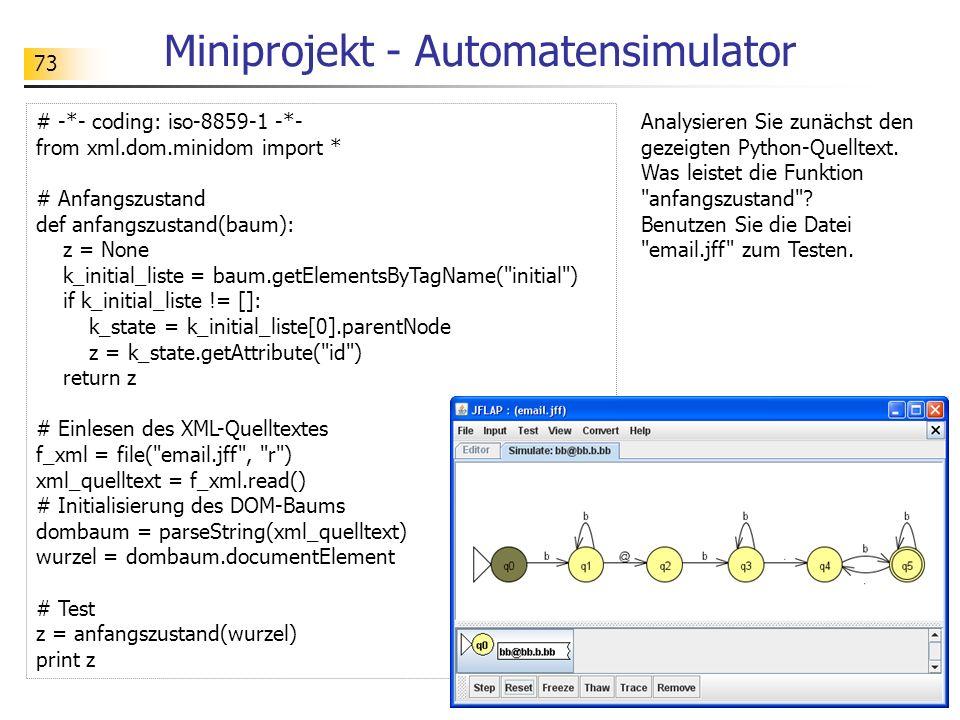 73 Miniprojekt - Automatensimulator Analysieren Sie zunächst den gezeigten Python-Quelltext. Was leistet die Funktion