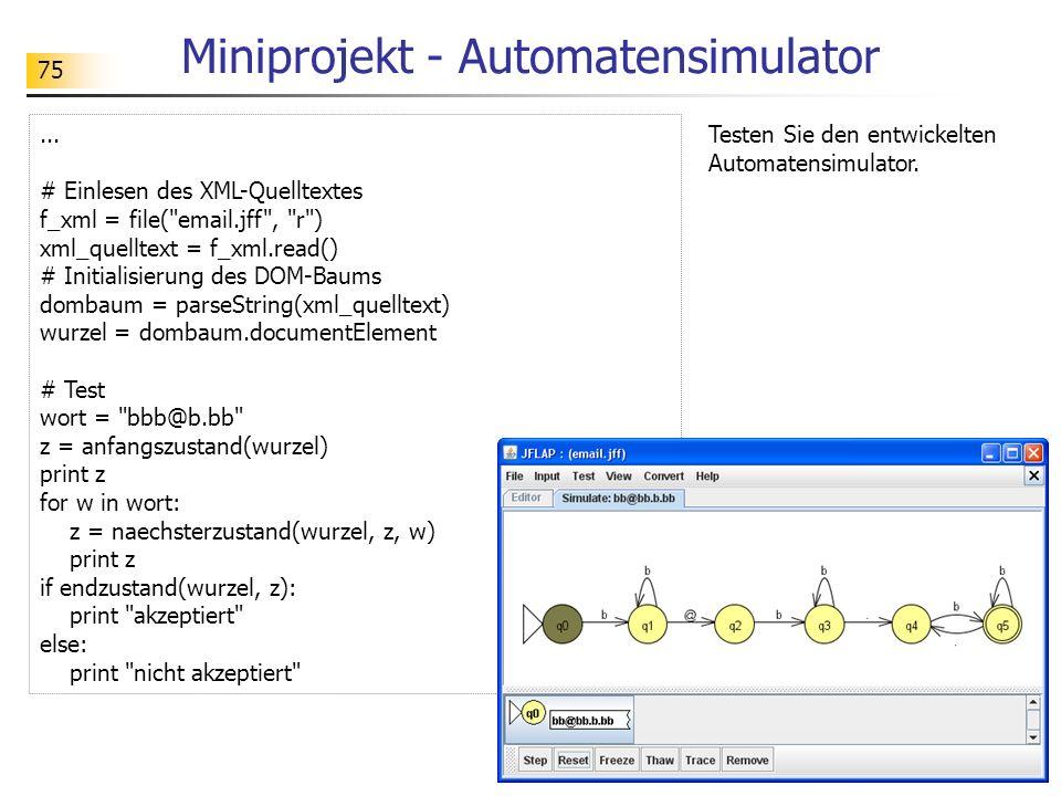 75 Miniprojekt - Automatensimulator Testen Sie den entwickelten Automatensimulator.... # Einlesen des XML-Quelltextes f_xml = file(