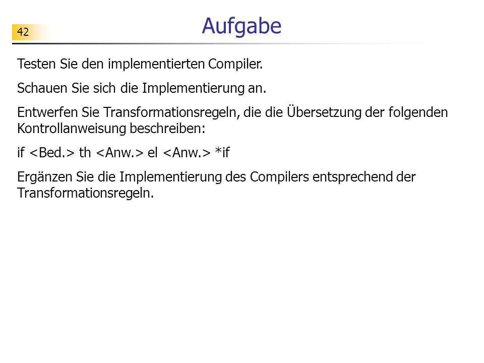 42 Aufgabe Testen Sie den implementierten Compiler.