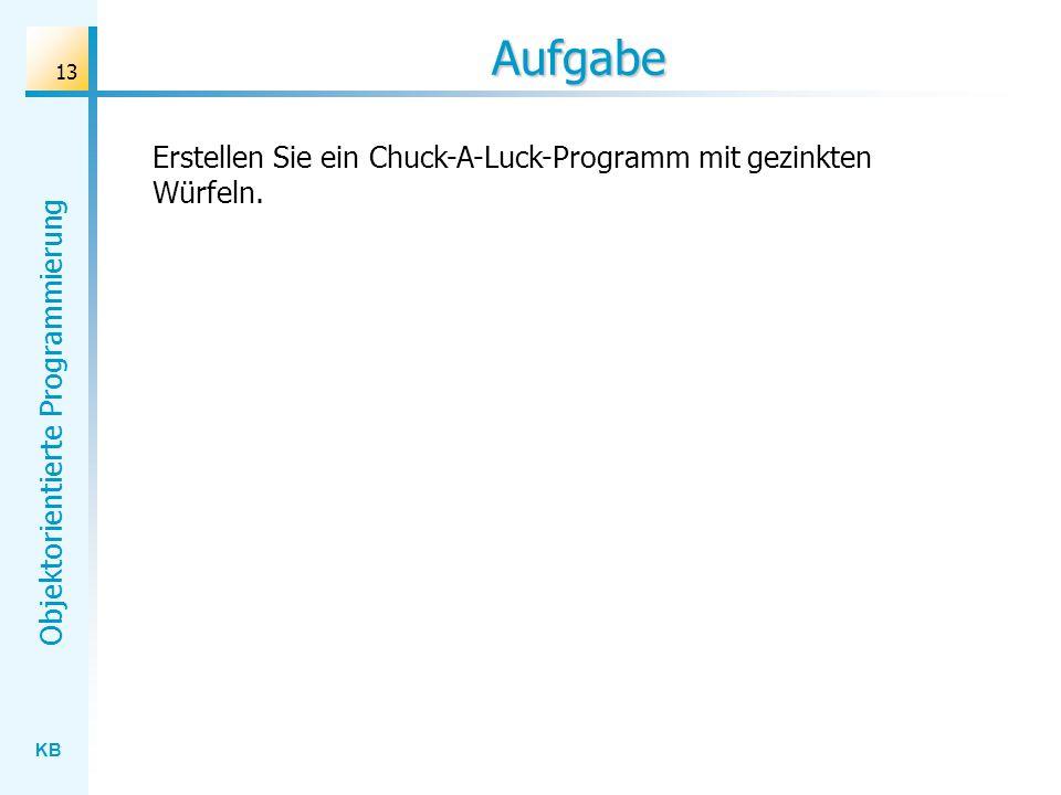 KB Objektorientierte Programmierung 13 Aufgabe Erstellen Sie ein Chuck-A-Luck-Programm mit gezinkten Würfeln.