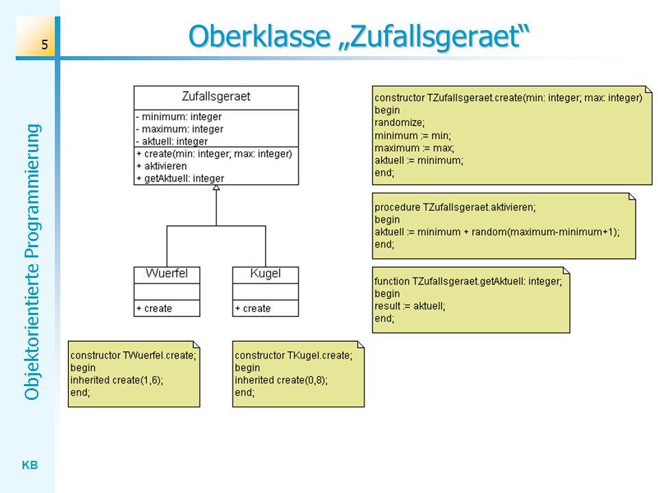 KB Objektorientierte Programmierung 16 Bisher: Koordinator-Situation Form1 als Koordinator: Das Objekt Form1 setzt zunächst das Spiel in Gang und veranlasst anschließend die Ausgabe der relevanten Daten.