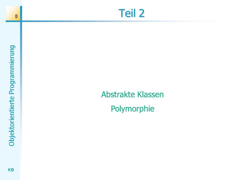 KB Objektorientierte Programmierung 8 Teil 2 Abstrakte Klassen Polymorphie