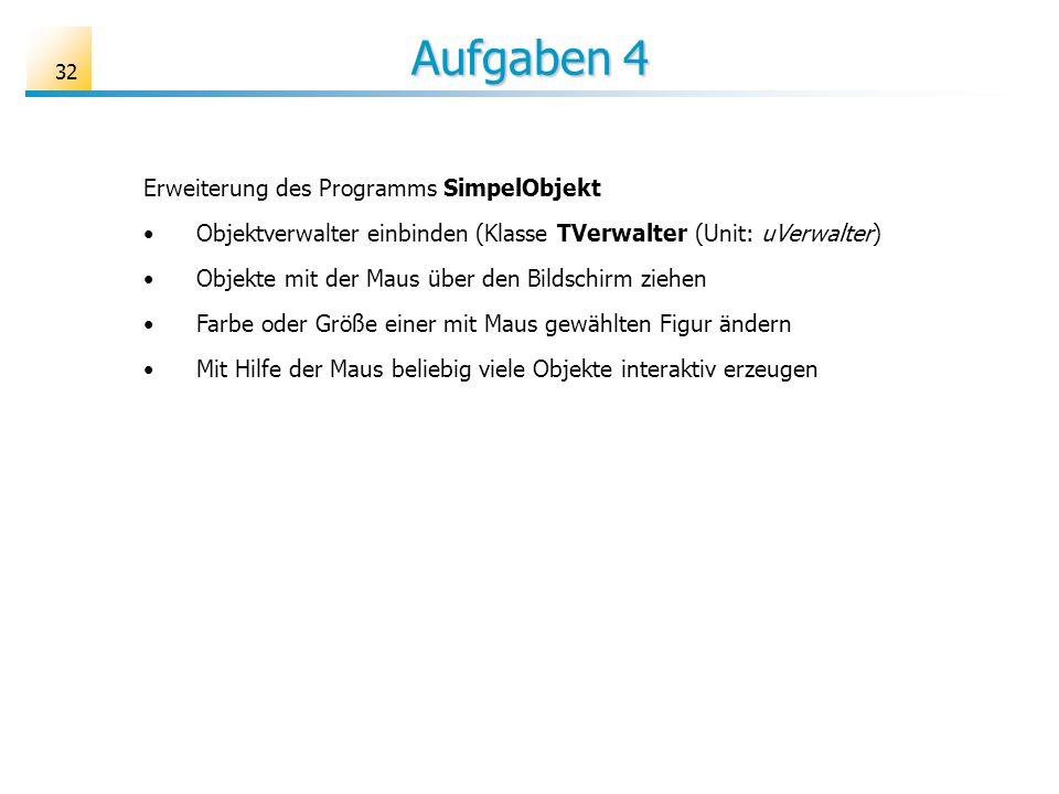 32 Aufgaben 4 Erweiterung des Programms SimpelObjekt Objektverwalter einbinden (Klasse TVerwalter (Unit: uVerwalter) Objekte mit der Maus über den Bil