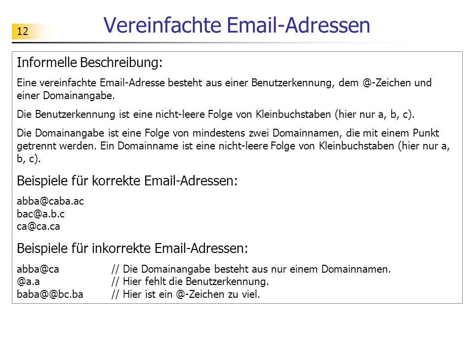 12 Vereinfachte Email-Adressen Informelle Beschreibung: Eine vereinfachte Email-Adresse besteht aus einer Benutzerkennung, dem @-Zeichen und einer Dom
