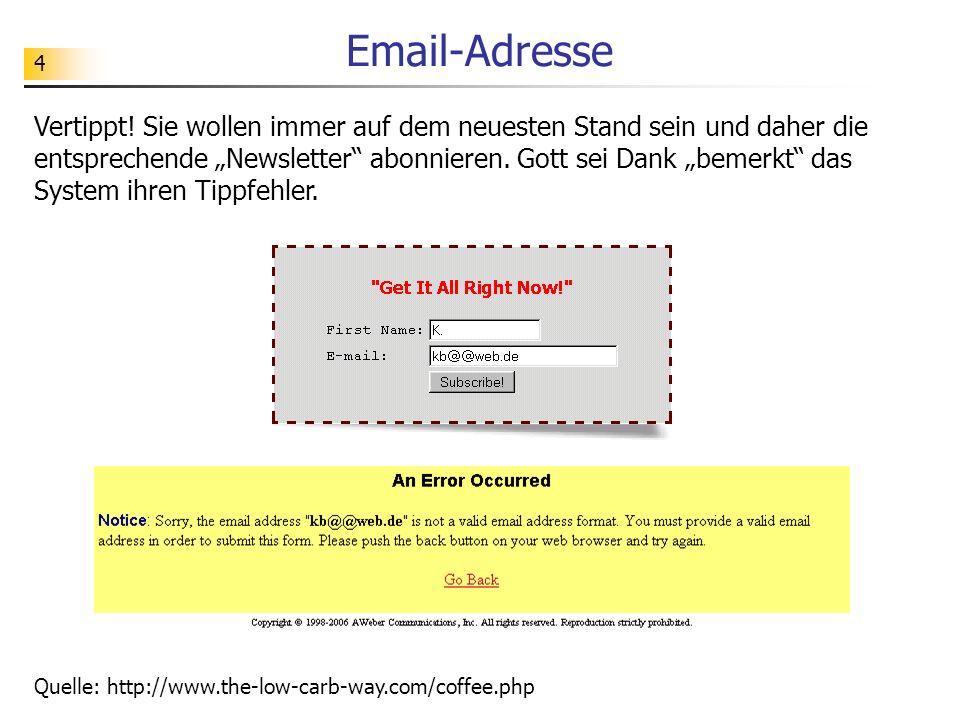 4 Email-Adresse Vertippt! Sie wollen immer auf dem neuesten Stand sein und daher die entsprechende Newsletter abonnieren. Gott sei Dank bemerkt das Sy