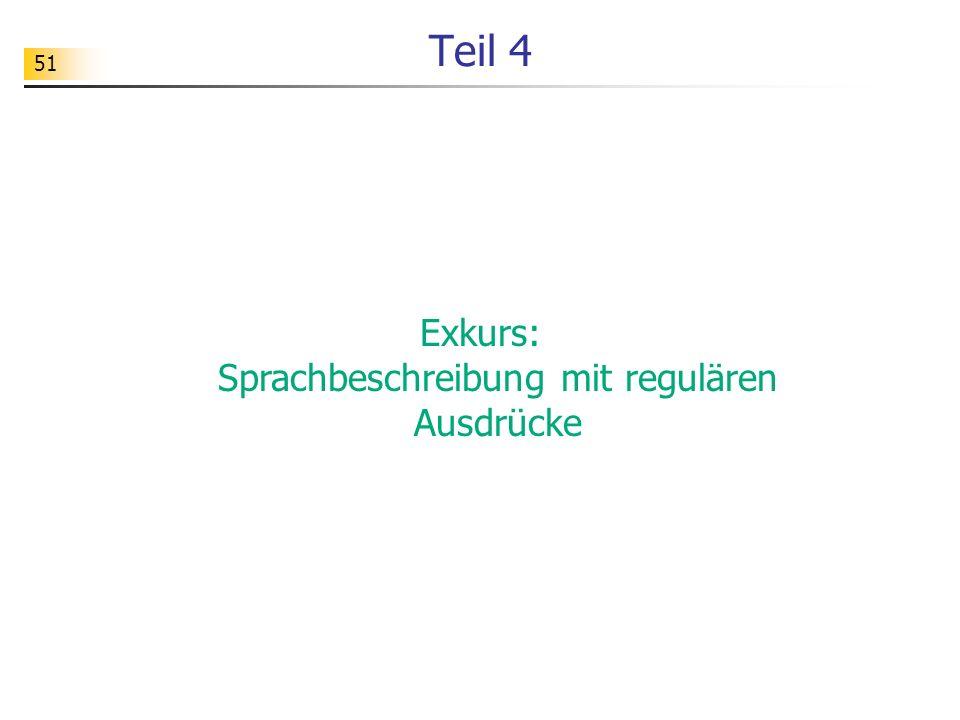 51 Teil 4 Exkurs: Sprachbeschreibung mit regulären Ausdrücke