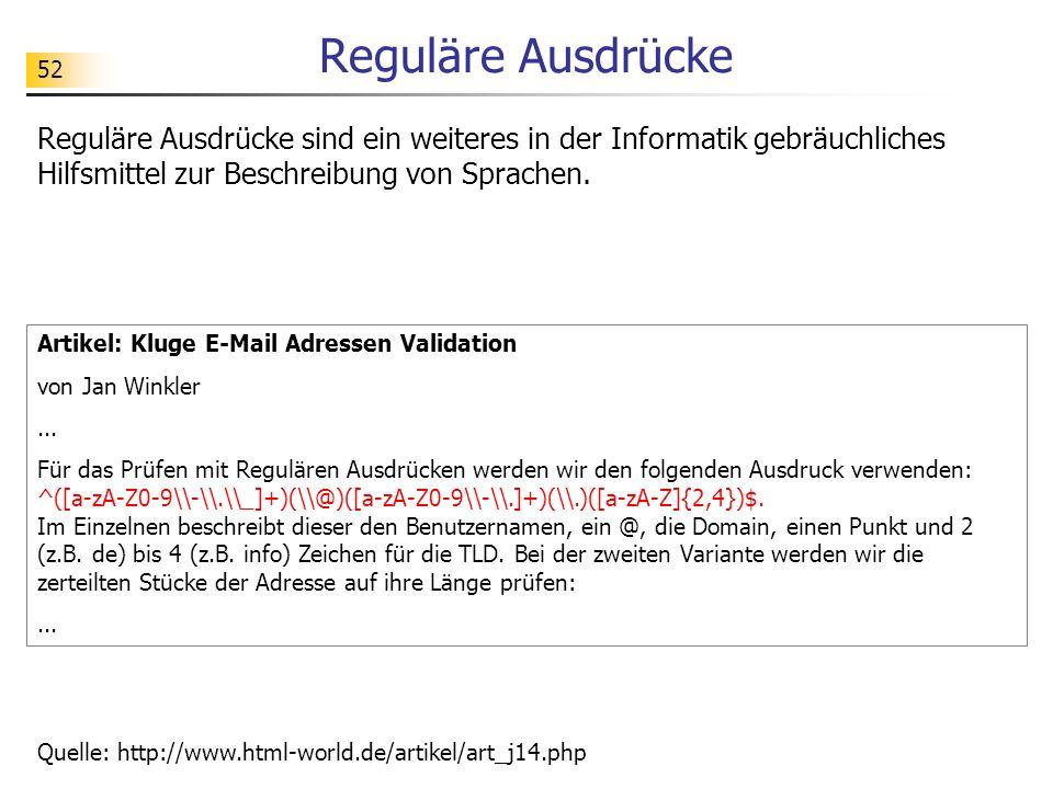 52 Reguläre Ausdrücke Reguläre Ausdrücke sind ein weiteres in der Informatik gebräuchliches Hilfsmittel zur Beschreibung von Sprachen. Quelle: http://