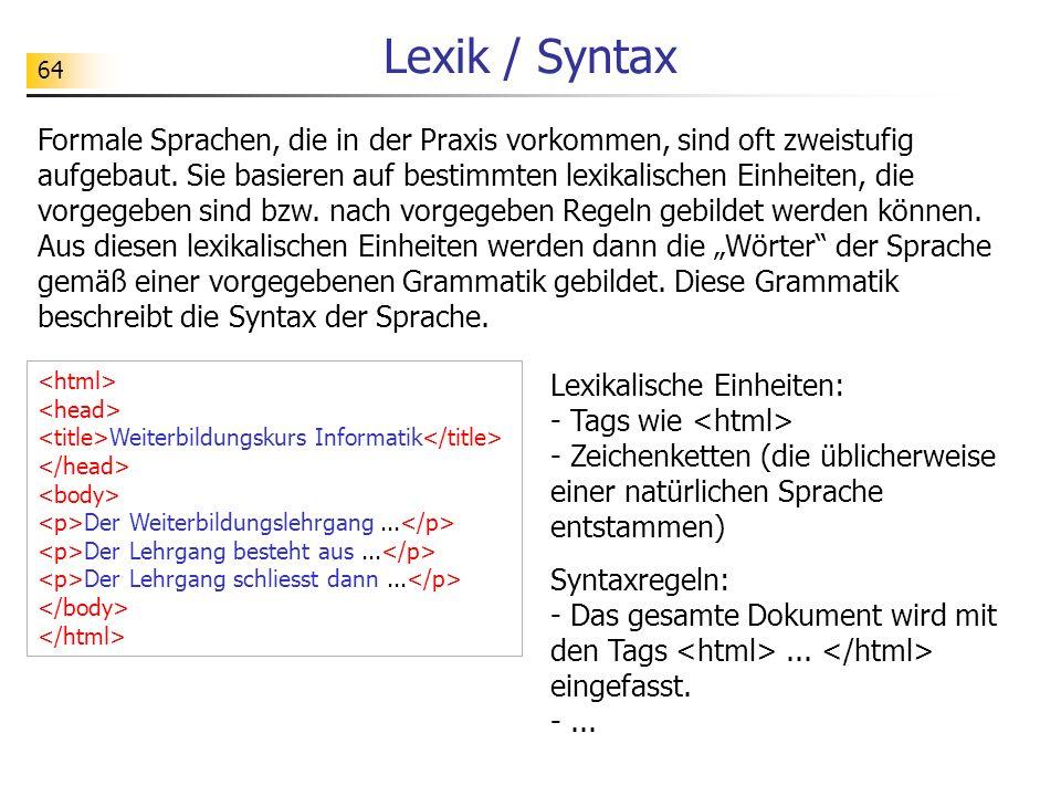 64 Lexik / Syntax Weiterbildungskurs Informatik Der Weiterbildungslehrgang... Der Lehrgang besteht aus... Der Lehrgang schliesst dann... Formale Sprac