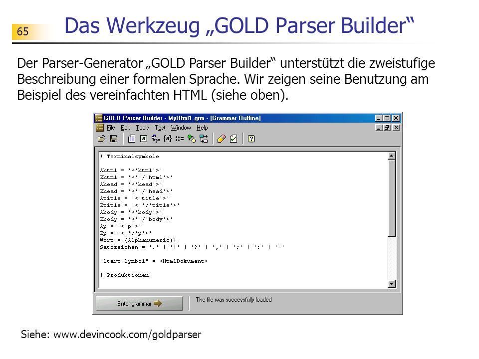 65 Das Werkzeug GOLD Parser Builder Der Parser-Generator GOLD Parser Builder unterstützt die zweistufige Beschreibung einer formalen Sprache. Wir zeig