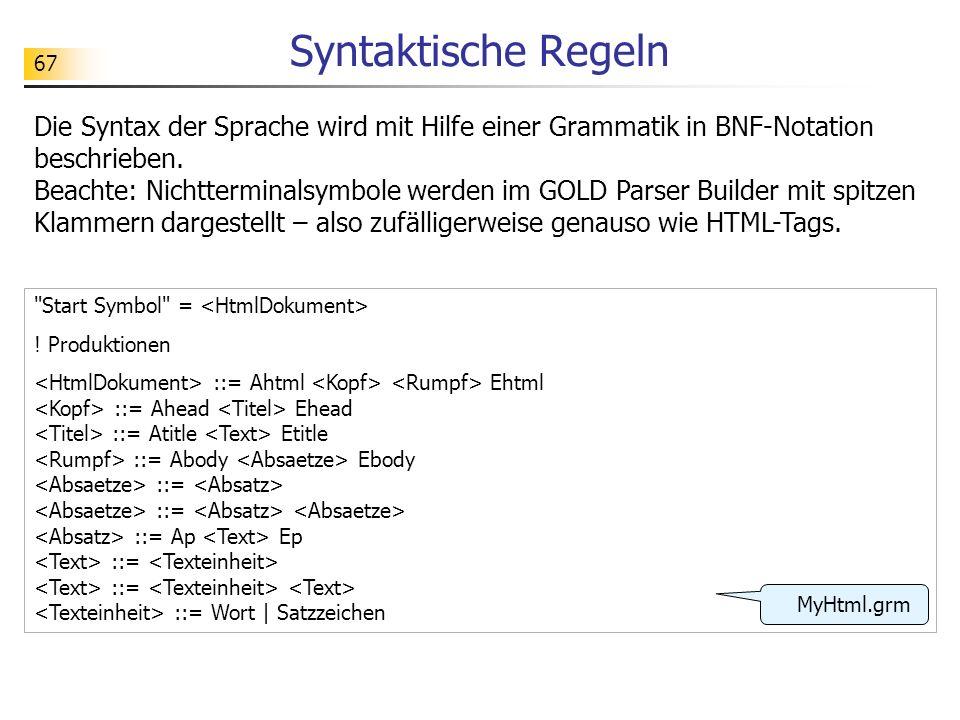 67 Syntaktische Regeln Die Syntax der Sprache wird mit Hilfe einer Grammatik in BNF-Notation beschrieben. Beachte: Nichtterminalsymbole werden im GOLD