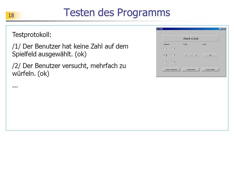 18 Testen des Programms Testprotokoll: /1/ Der Benutzer hat keine Zahl auf dem Spielfeld ausgewählt. (ok) /2/ Der Benutzer versucht, mehrfach zu würfe