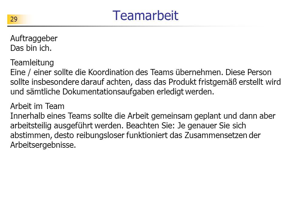 29 Teamarbeit Auftraggeber Das bin ich. Teamleitung Eine / einer sollte die Koordination des Teams übernehmen. Diese Person sollte insbesondere darauf