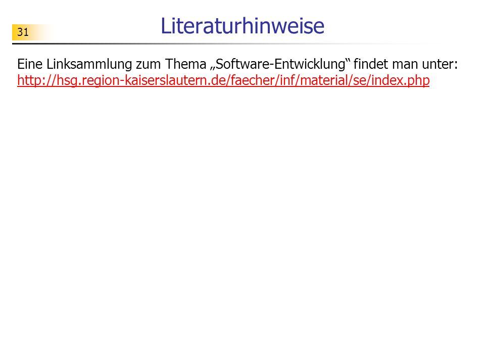 31 Literaturhinweise Eine Linksammlung zum Thema Software-Entwicklung findet man unter: http://hsg.region-kaiserslautern.de/faecher/inf/material/se/index.php http://hsg.region-kaiserslautern.de/faecher/inf/material/se/index.php