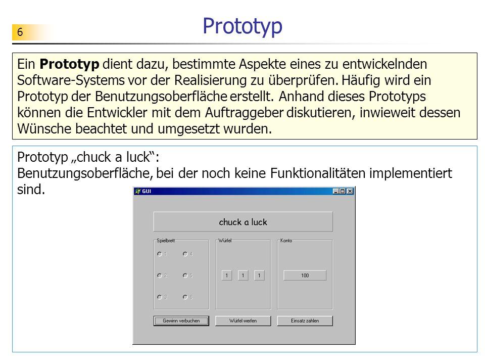 6 Prototyp Ein Prototyp dient dazu, bestimmte Aspekte eines zu entwickelnden Software-Systems vor der Realisierung zu überprüfen. Häufig wird ein Prot
