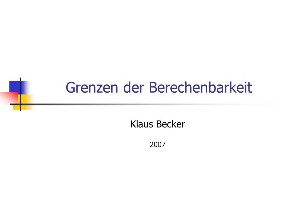 Grenzen der Berechenbarkeit Klaus Becker 2007