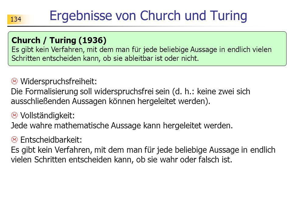 134 Ergebnisse von Church und Turing Widerspruchsfreiheit: Die Formalisierung soll widerspruchsfrei sein (d.