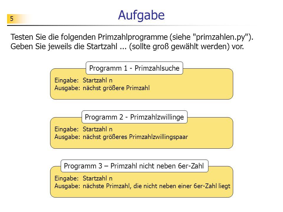 5 Aufgabe Testen Sie die folgenden Primzahlprogramme (siehe primzahlen.py ).