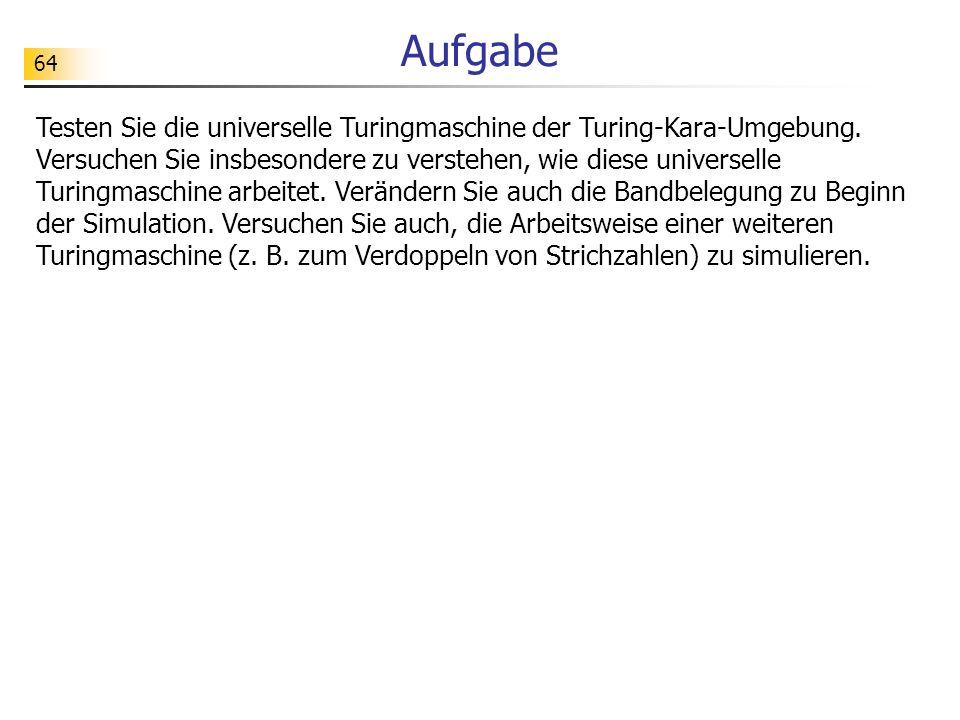 64 Aufgabe Testen Sie die universelle Turingmaschine der Turing-Kara-Umgebung.