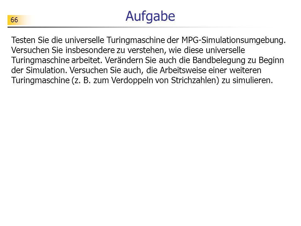 66 Aufgabe Testen Sie die universelle Turingmaschine der MPG-Simulationsumgebung.